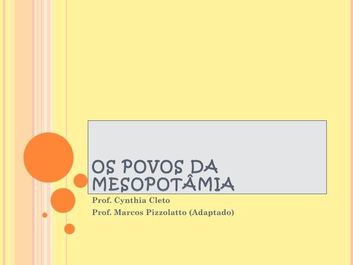 OS POVOS DAMESOPOTÂMIAProf. Cynthia CletoProf. Marcos Pizzolatto (Adaptado)