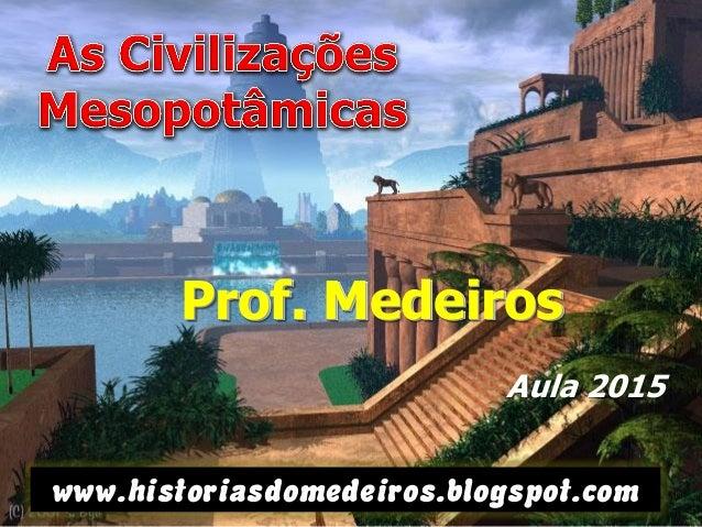 www.historiasdomedeiros.blogspot.com Prof. MedeirosProf. Medeiros Aula 2015