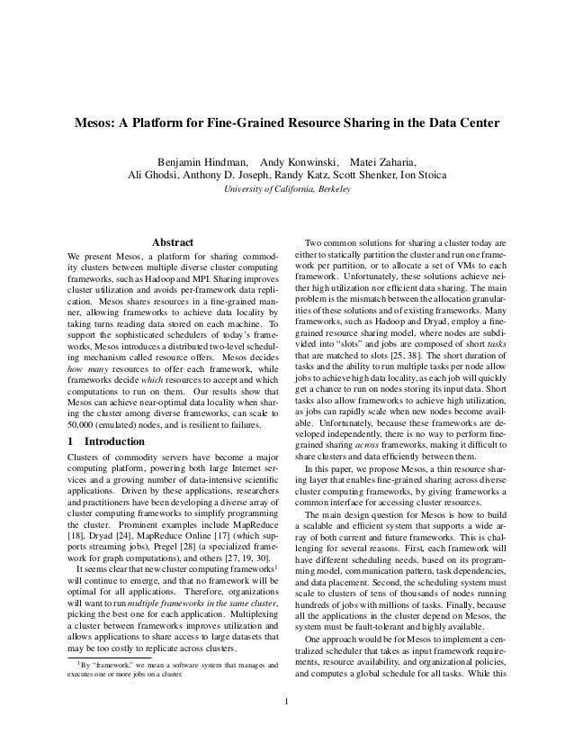 Mesos: A Platform for Fine-Grained Resource Sharing in the Data Center Benjamin Hindman, Andy Konwinski, Matei Zaharia, Al...