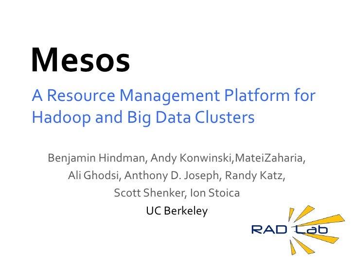 Mesos<br />A Resource Management Platform for Hadoop and Big Data Clusters<br />Benjamin Hindman, Andy Konwinski,MateiZaha...