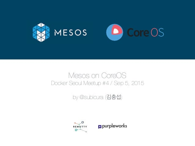 Mesos on CoreOS Docker Seoul Meetup #4 / Sep 5, 2015 by @subicura (김충섭)