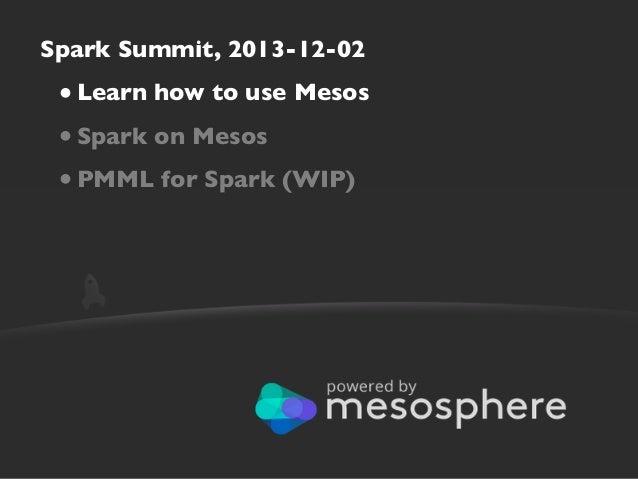 Spark Summit 2013: Spark on Elastic Mesos, for Enterprise Use Cases Slide 3