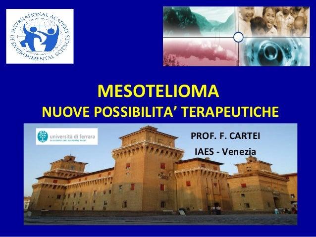 MESOTELIOMA NUOVE POSSIBILITA' TERAPEUTICHE PROF. F. CARTEI IAES - Venezia