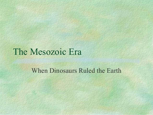 The Mesozoic Era When Dinosaurs Ruled the Earth