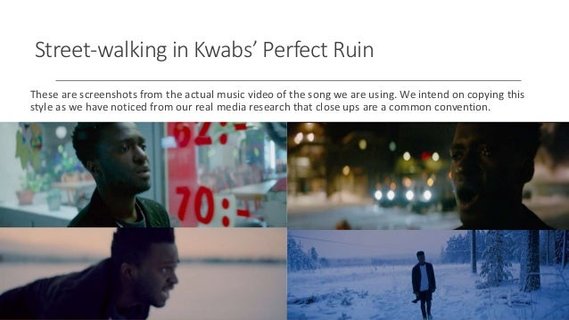 Street-walking in Kwabs' Perfect Ruin These are screenshots from the actual music video of the song we are using. We inten...