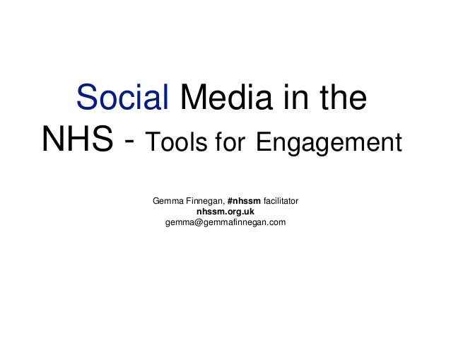 Social Media in the NHS - Tools for Engagement Gemma Finnegan, #nhssm facilitator nhssm.org.uk gemma@gemmafinnegan.com