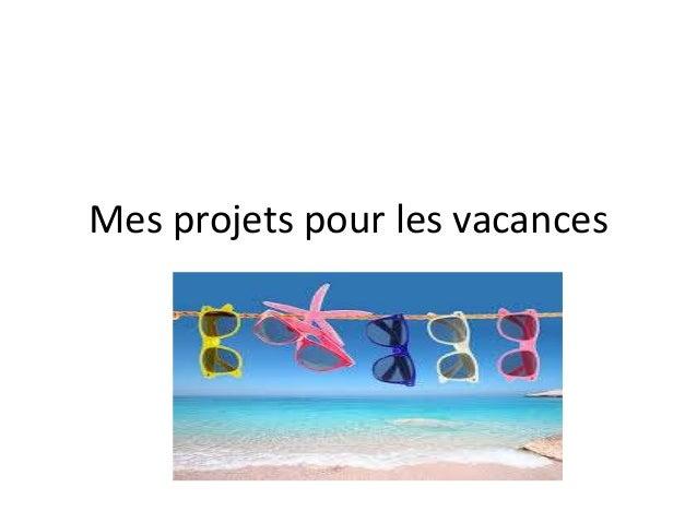 Mes projets pour les vacances