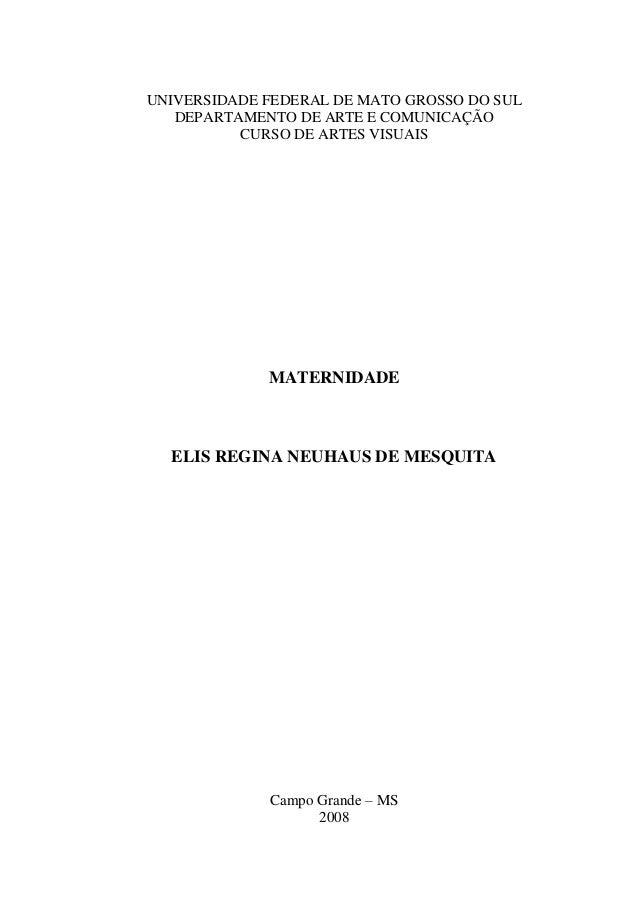 UNIVERSIDADE FEDERAL DE MATO GROSSO DO SUL DEPARTAMENTO DE ARTE E COMUNICAÇÃO CURSO DE ARTES VISUAIS MATERNIDADE ELIS REGI...