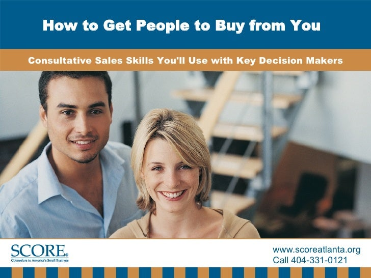 How to Get People to Buy from You  Consultative Sales Skills You'll Use with Key Decision Makers