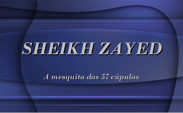 SHEIKH ZAYEDSHEIKH ZAYED A mesquita das 57 cúpulasA mesquita das 57 cúpulas