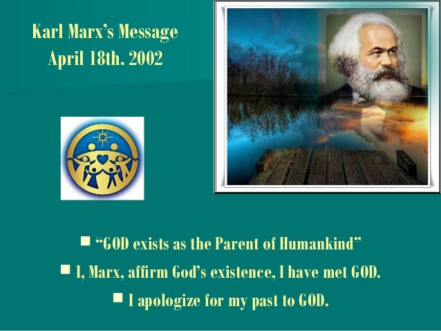 """Karl Marx's Message April 18th. 2002  """"GOD exists as the Parent of Humankind""""  I, Marx, affirm God's existence, I have m..."""