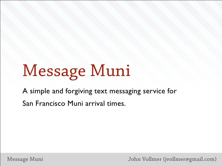 Message Muni      A simple and forgiving text messaging service for      San Francisco Muni arrival times.     Message Mun...