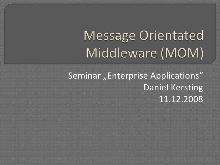 "Seminar ""Enterprise Applications"" Daniel Kersting 11.12.2008"