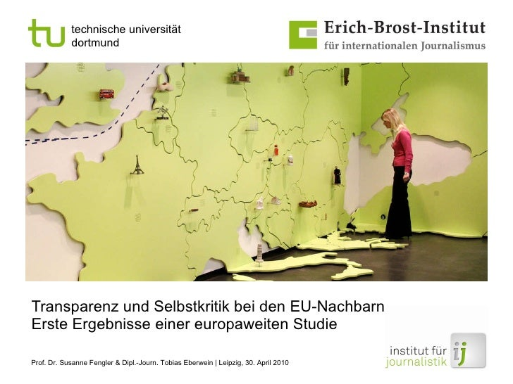 Transparenz und Selbstkritik bei den EU-Nachbarn Erste Ergebnisse einer europaweiten Studie Prof. Dr. Susanne Fengler & Di...