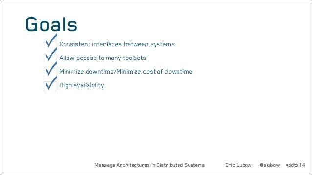 Goals •  Consistent interfaces between systems  •  Allow access to many toolsets  •  Minimize downtime/Minimize cost of do...