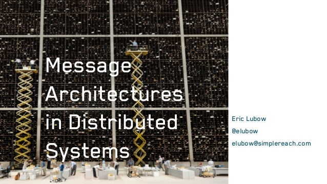 Eric Lubow @elubow elubow@simplereach.com Message Architectures in Distributed Systems