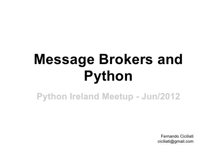 Python Ireland 2012 - Message brokers and Python by Fernando Ciciliat…