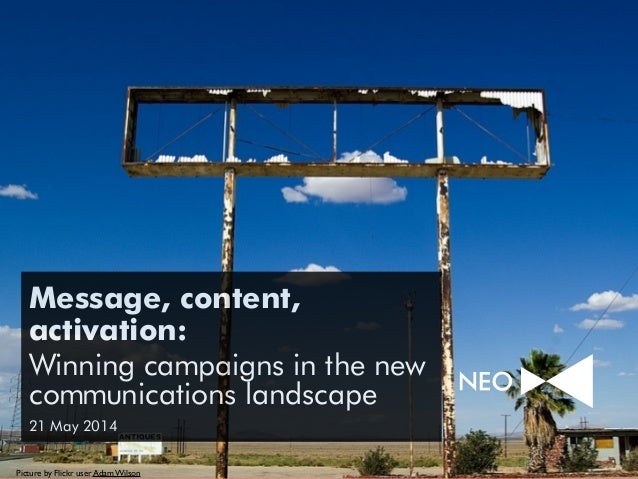 Message, content, activation: Winning campaigns in the new communications landscape 21 May 2014 Picture by Flickr user Ada...