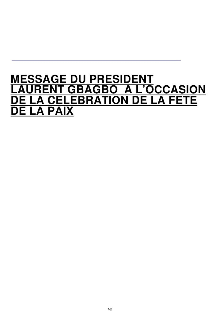 MESSAGE DU PRESIDENT LAURENT GBAGBO A L'OCCASION DE LA CELEBRATION DE LA FETE DE LA PAIX                  1/2