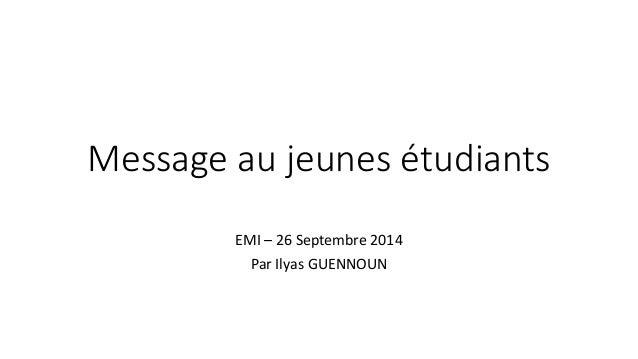 Message au jeunes étudiants  EMI –26 Septembre 2014  Par Ilyas GUENNOUN