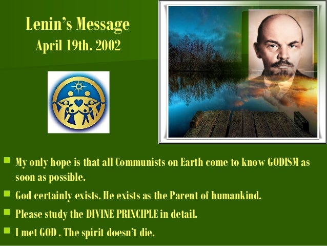 Lenin's Message April 19th. 2002  My only hope is that all Communists on Earth come to know GODISM as soon as possible. ...