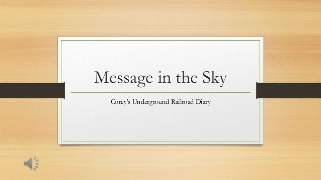 Message in the Sky Corey's Underground Railroad Diary
