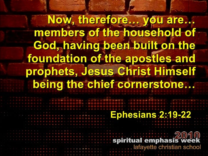<ul><li>Now, therefore… you are… members of the household of God, having been built on the foundation of the apostles and ...