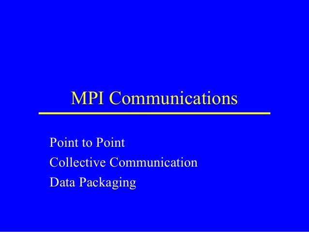 MPI CommunicationsPoint to PointCollective CommunicationData Packaging