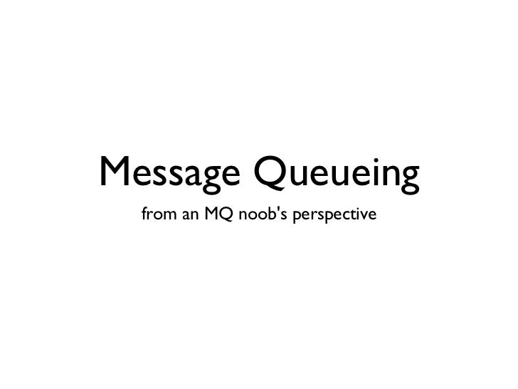 Message Queueing  from an MQ noobs perspective