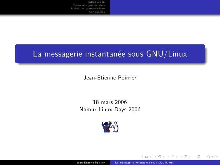 Introduction Protocoles propri´etaires Jabber, un protocole libre Conclusions La messagerie instantan´ee sous GNU/Linux Je...