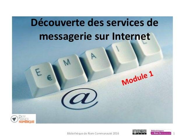 Découverte des services de messagerie sur Internet Bibliothèque de Riom Communauté 2016 1