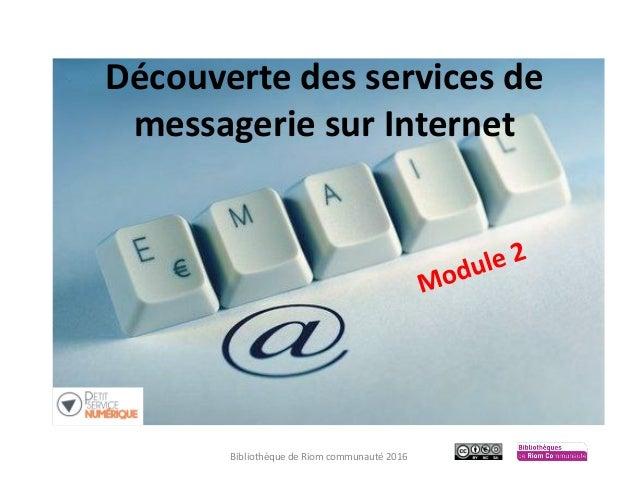 Découverte des services de messagerie sur Internet Bibliothèque de Riom communauté 2016