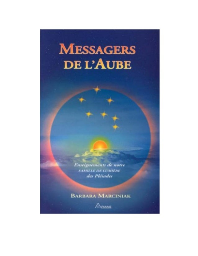 Messagers de l'Aube  écrit en 1992 par Barbara Marciniak  Chapitre (1) DES AMBASSADEURS AU-DELÀ DU TEMPS  Nous sommes ici....