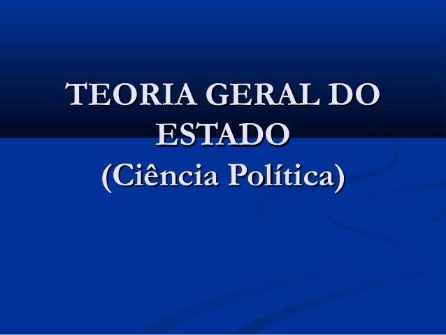 TEORIA GERAL DOTEORIA GERAL DOESTADOESTADO(Ciência Política)(Ciência Política)