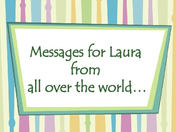 Messages for Laura  from  all over the world…