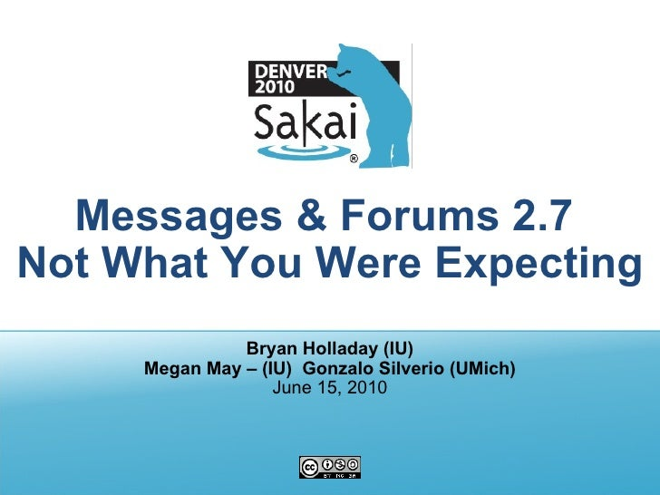 Messages & Forums 2.7  Not What You Were Expecting Bryan Holladay   (IU) Megan May – (IU)  Gonzalo Silverio (UMich) June 1...