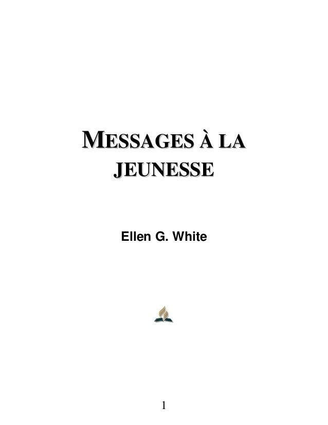 1 MMEESSSSAAGGEESS ÀÀ LLAA JJEEUUNNEESSSSEE Ellen G. White