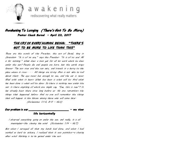 "Awakening To Longing (There's Got To Be More) Pastor Chuck Bernal - April 23, 2017 THE CRY OF EVERY HUMAN BEING: ""THERE'S ..."