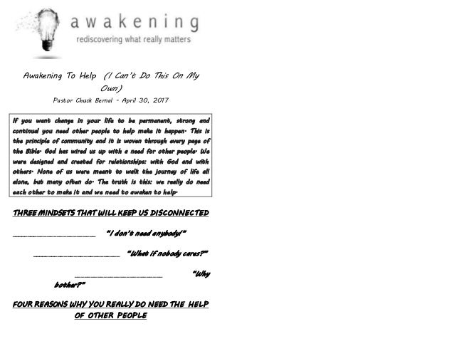 Awakening To Help (I Can't Do This On My Own) Pastor Chuck Bernal - April 30, 2017 If you want change in your life to be p...