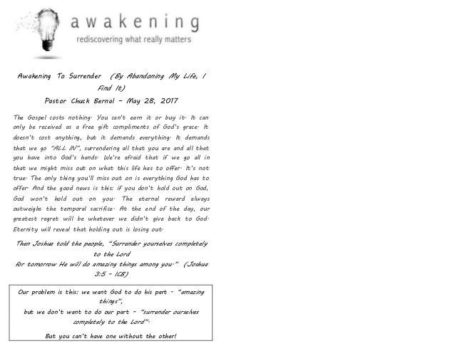 Awakening To Surrender (By Abandoning My Life, I Find It) Pastor Chuck Bernal – May 28, 2017 The Gospel costs nothing. You...