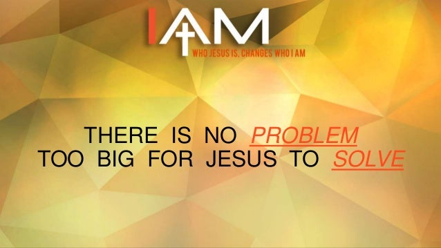 Image result for there no problem too big for jesus""
