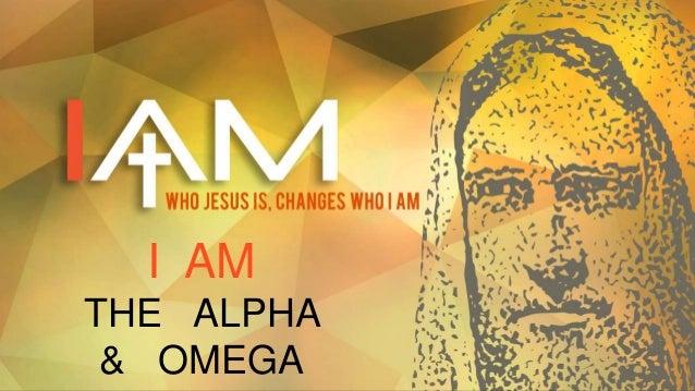 I AM THE ALPHA & OMEGA