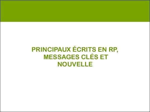 PRINCIPAUX ÉCRITS EN RP,   MESSAGES CLÉS ET        NOUVELLE
