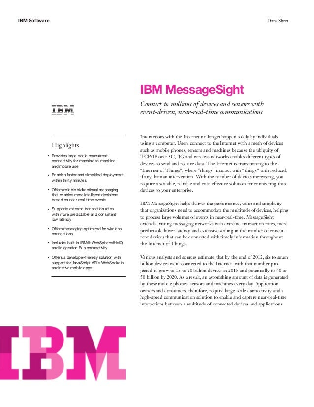 IBM Software Data Sheet IBM MessageSight Connect to millions of devices and sensors with event-driven, near-real-time comm...