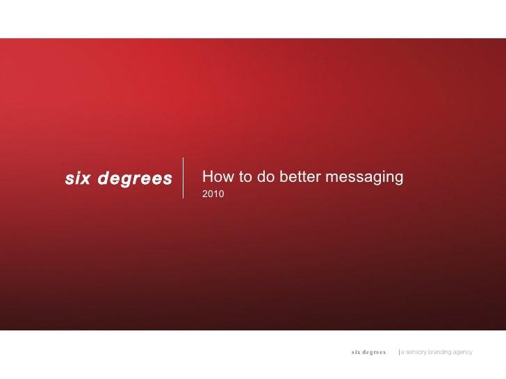 <ul><li>How to do better messaging </li></ul><ul><li>2010 </li></ul>