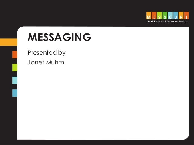 MESSAGING Presented by Janet Muhm