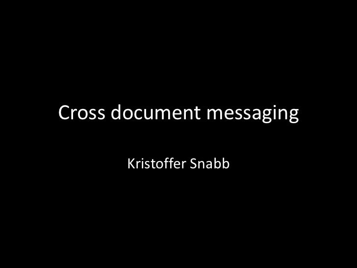 Cross document messaging      Kristoffer Snabb