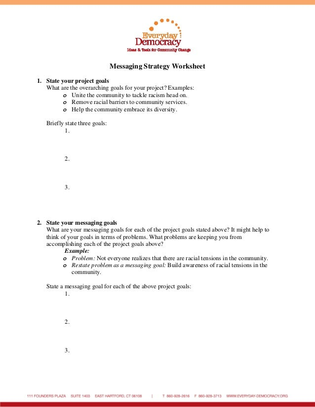 Messaging Strategy Worksheet 1. State your project goals What are the overarching goals for your project? Examples: o Unit...