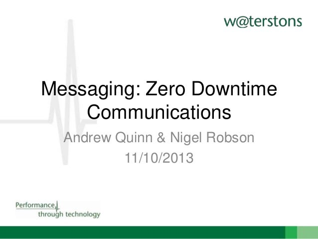 Messaging: Zero Downtime Communications Andrew Quinn & Nigel Robson 11/10/2013