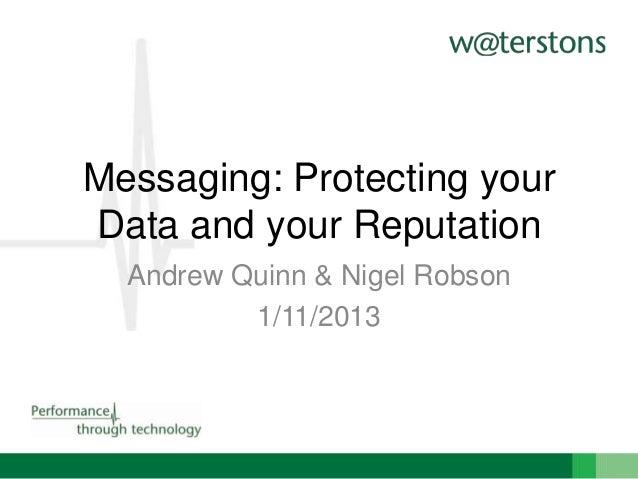 Messaging: Protecting your Data and your Reputation Andrew Quinn & Nigel Robson 1/11/2013
